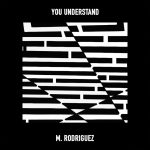 M. Rodriguez - You Understand
